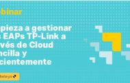 Webinar: Rentabiliza tu negocio al máximo gestionando tus EAPs TP-Link a través de Cloud